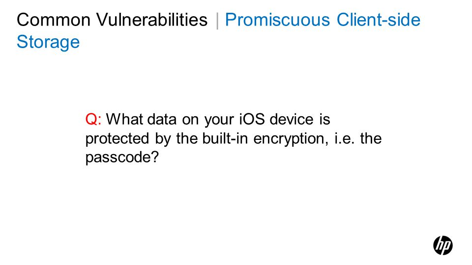 Q: What data on your iOS device is protected by the built-in encryption, i.e. the passcode? Common Vulnerabilities | Promiscuous Client-side Storage