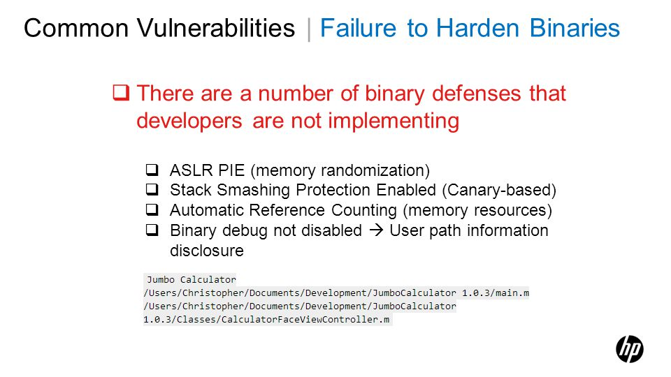 Common Vulnerabilities | Failure to Harden Binaries There are a number of binary defenses that developers are not implementing ASLR PIE (memory random