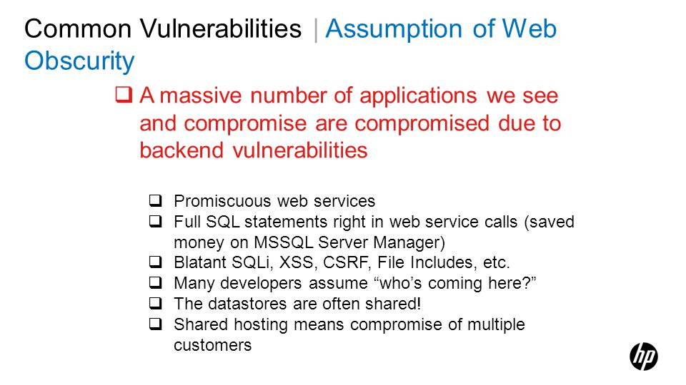 Common Vulnerabilities | Assumption of Web Obscurity A massive number of applications we see and compromise are compromised due to backend vulnerabili
