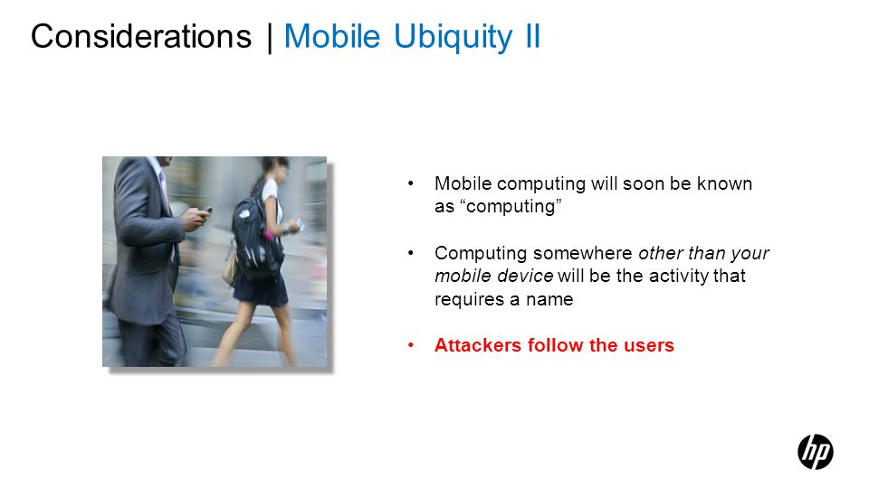 Mobile computing will soon be known as computing Computing somewhere other than your mobile device will be the activity that requires a name Attackers