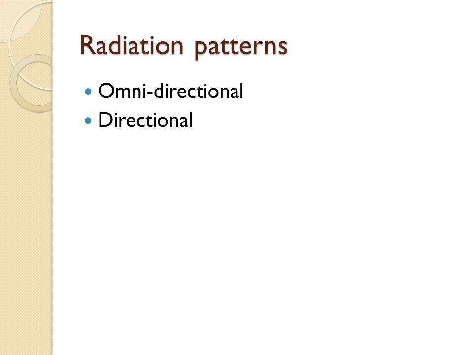 Radiation patterns Omni-directional Directional