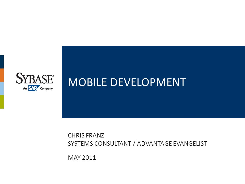 MOBILE DEVELOPMENT CHRIS FRANZ SYSTEMS CONSULTANT / ADVANTAGE EVANGELIST MAY 2011