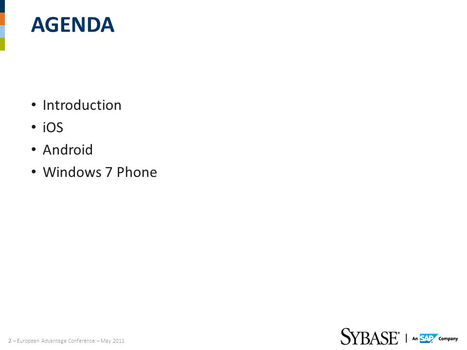 2 – European Advantage Conference – May 2011 AGENDA Introduction iOS Android Windows 7 Phone