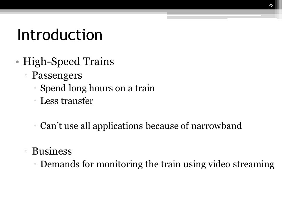 Introduction High-Speed Trains Passengers Spend long hours on a train Less transfer Cant use all applications because of narrowband Business Demands f