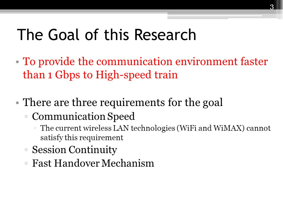 The Goal of this Research To provide the communication environment faster than 1 Gbps to High-speed train There are three requirements for the goal Co