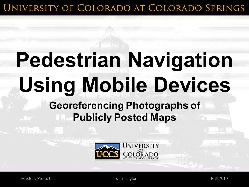 Masters ProjectFall 2010Joe B. Taylor Pedestrian Navigation Using Mobile Devices Georeferencing Photographs of Publicly Posted Maps