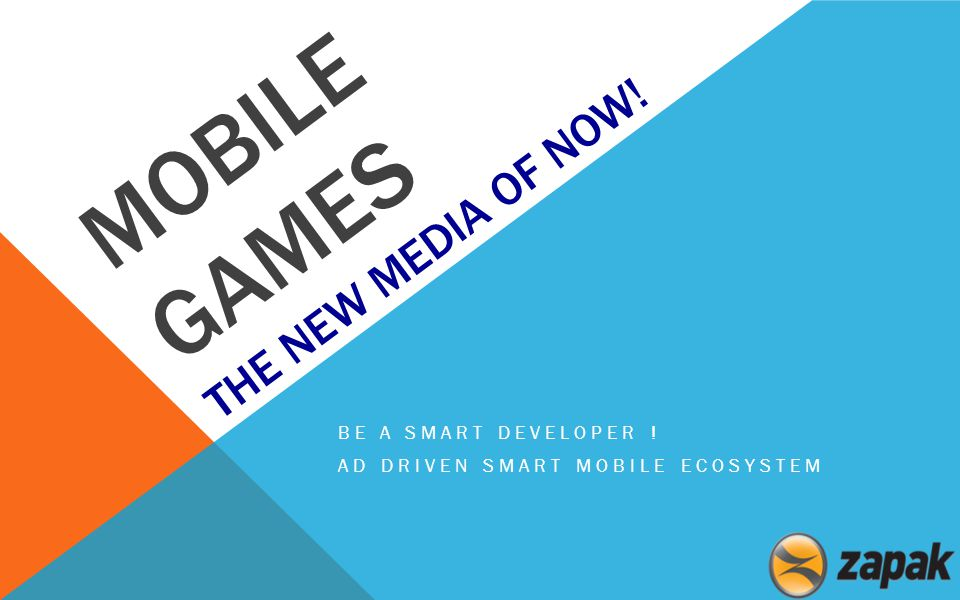 MOBILE GAMES THE NEW MEDIA OF NOW! BE A SMART DEVELOPER ! AD DRIVEN SMART MOBILE ECOSYSTEM