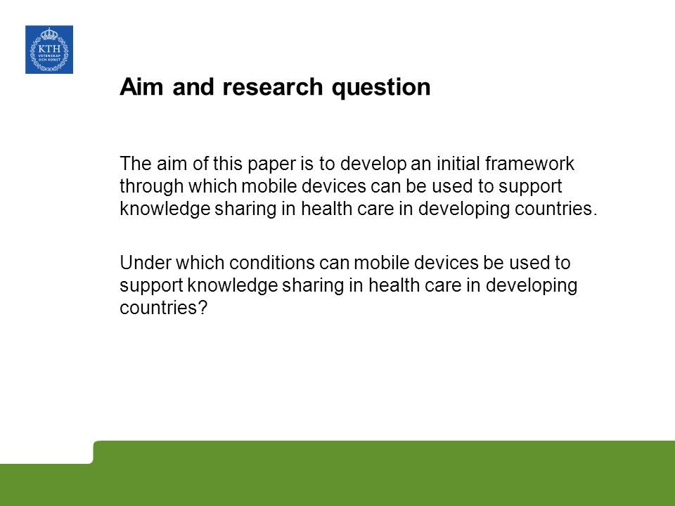 Aim and research question The aim of this paper is to develop an initial framework through which mobile devices can be used to support knowledge shari