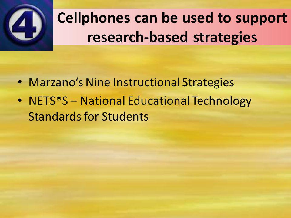 Cellphones can be used to support research-based strategies Marzanos Nine Instructional Strategies NETS*S – National Educational Technology Standards for Students