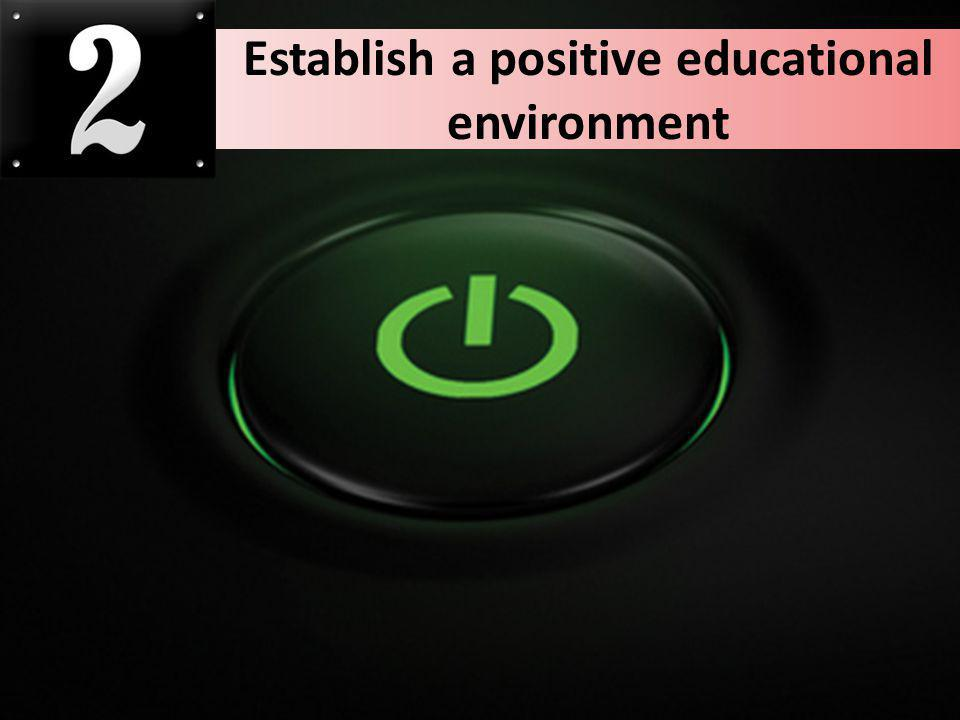 Establish a positive educational environment