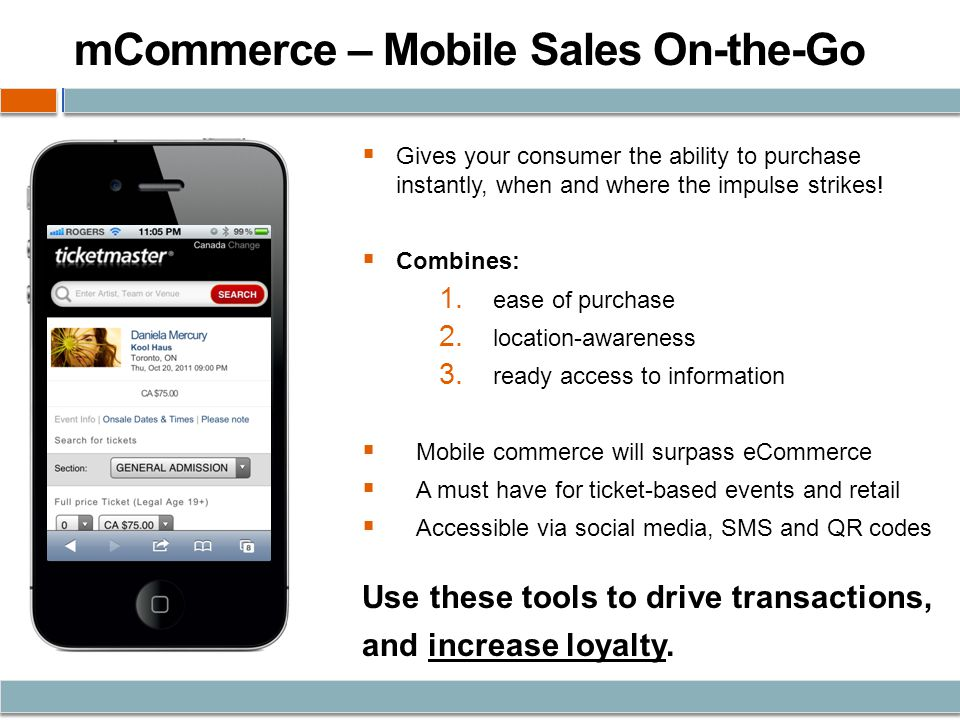 mCommerce – Mobile Sales On-the-Go Gives your consumer the ability to purchase instantly, when and where the impulse strikes.