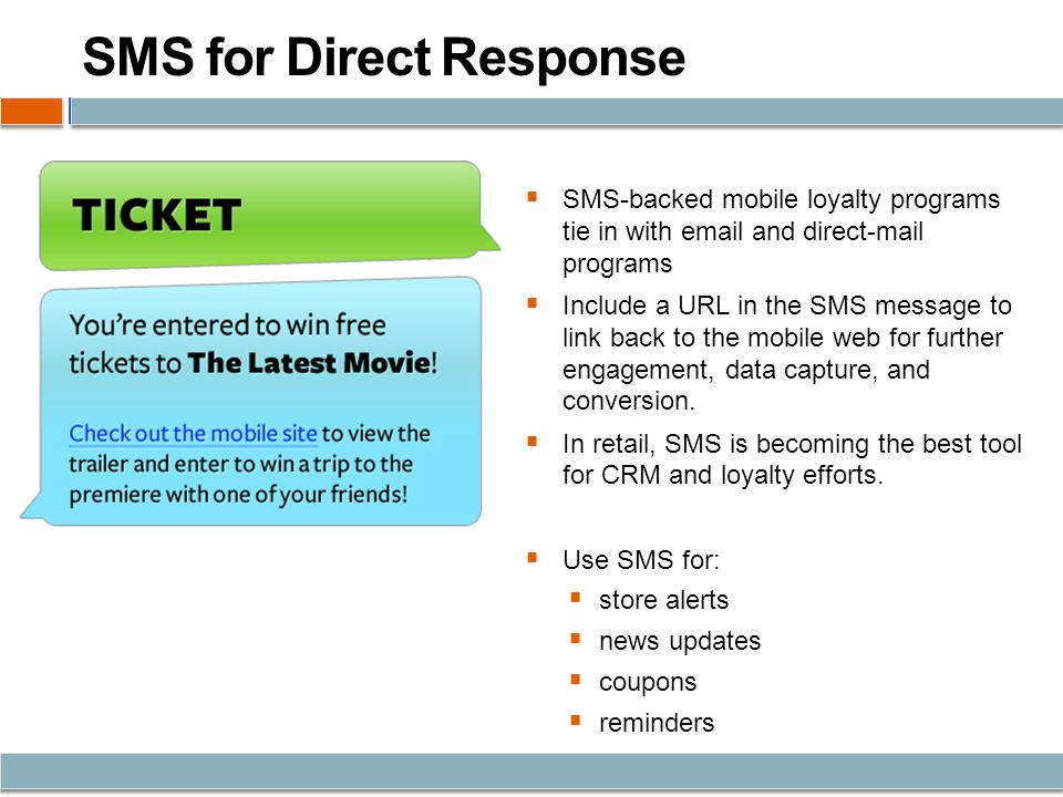 SMS-backed mobile loyalty programs tie in with  and direct-mail programs Include a URL in the SMS message to link back to the mobile web for further engagement, data capture, and conversion.