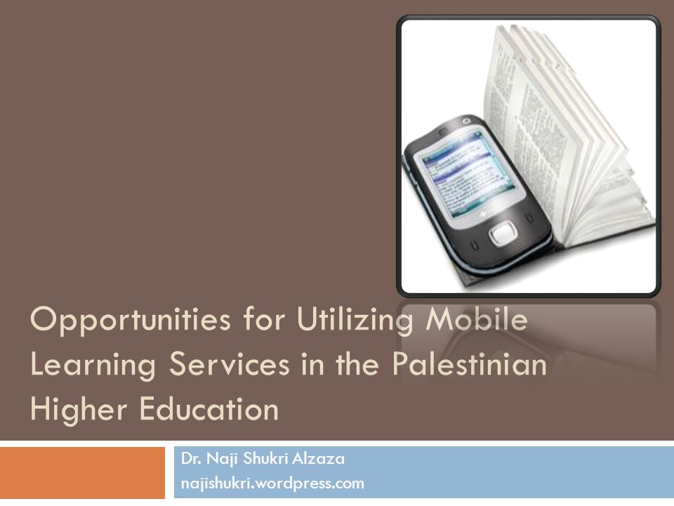 Opportunities for Utilizing Mobile Learning Services in the Palestinian Higher Education Dr.