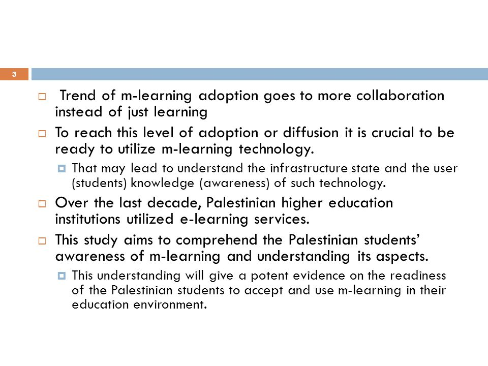 Trend of m-learning adoption goes to more collaboration instead of just learning To reach this level of adoption or diffusion it is crucial to be ready to utilize m-learning technology.