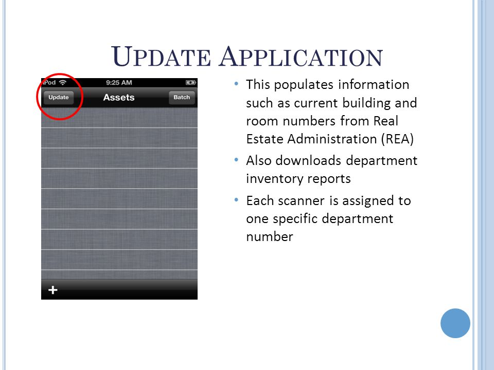 U PDATE A PPLICATION This populates information such as current building and room numbers from Real Estate Administration (REA) Also downloads department inventory reports Each scanner is assigned to one specific department number