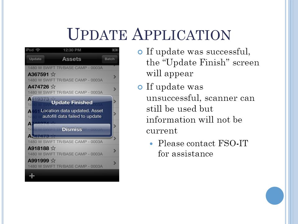 U PDATE A PPLICATION If update was successful, the Update Finish screen will appear If update was unsuccessful, scanner can still be used but information will not be current Please contact FSO-IT for assistance