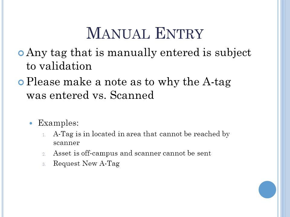 Any tag that is manually entered is subject to validation Please make a note as to why the A-tag was entered vs.