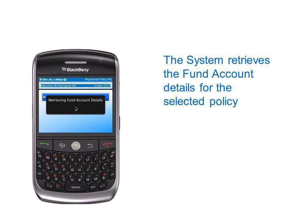 The System retrieves the Fund Account details for the selected policy