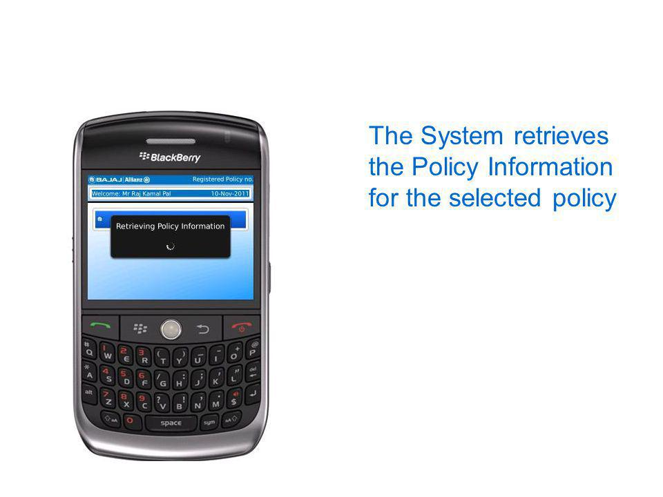 The System retrieves the Policy Information for the selected policy