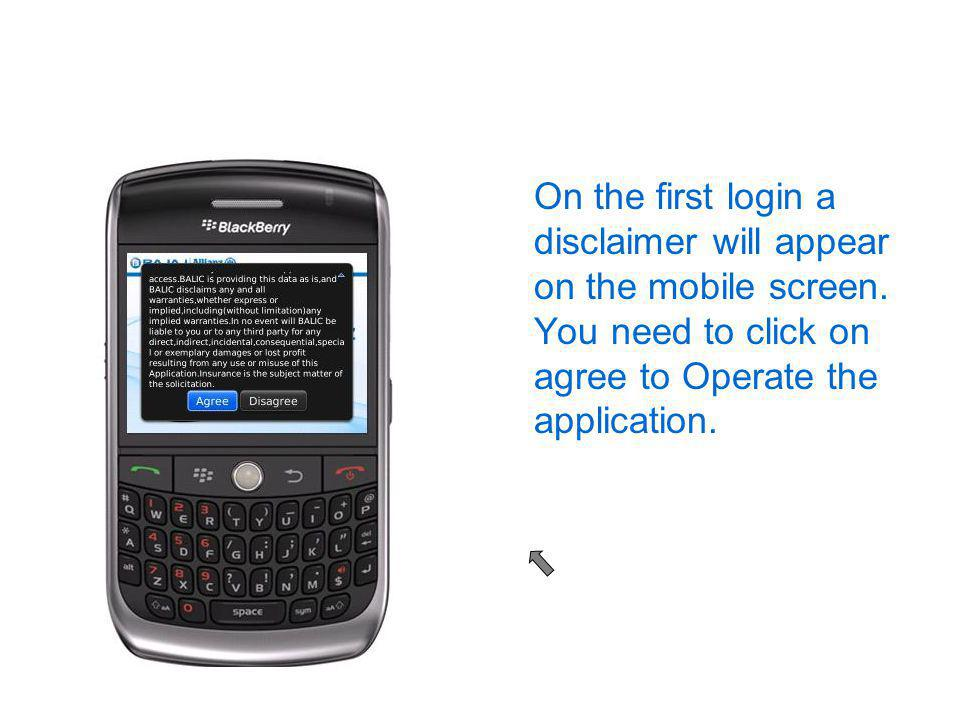On the first login a disclaimer will appear on the mobile screen.