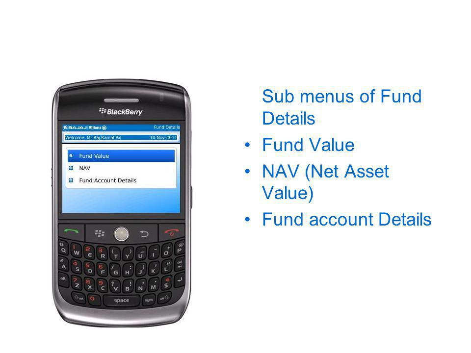 Sub menus of Fund Details Fund Value NAV (Net Asset Value) Fund account Details