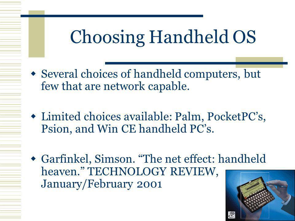 Choosing Handheld OS Several choices of handheld computers, but few that are network capable.