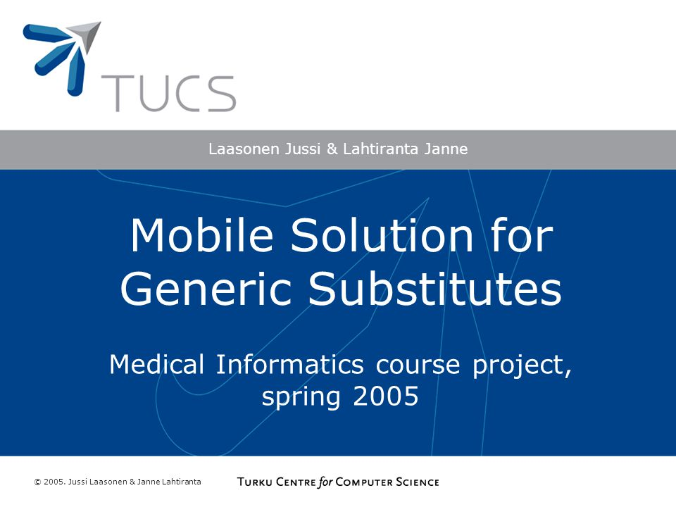 Laasonen Jussi & Lahtiranta Janne Mobile Solution for Generic Substitutes Medical Informatics course project, spring 2005 © 2005.