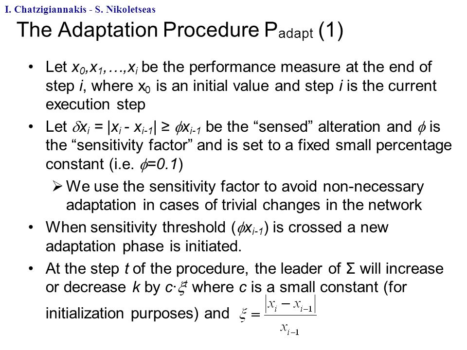 The Adaptation Procedure P adapt (1) Let x 0,x 1,…,x i be the performance measure at the end of step i, where x 0 is an initial value and step i is the current execution step Let x i = |x i - x i-1 | x i-1 be the sensed alteration and is the sensitivity factor and is set to a fixed small percentage constant (i.e.