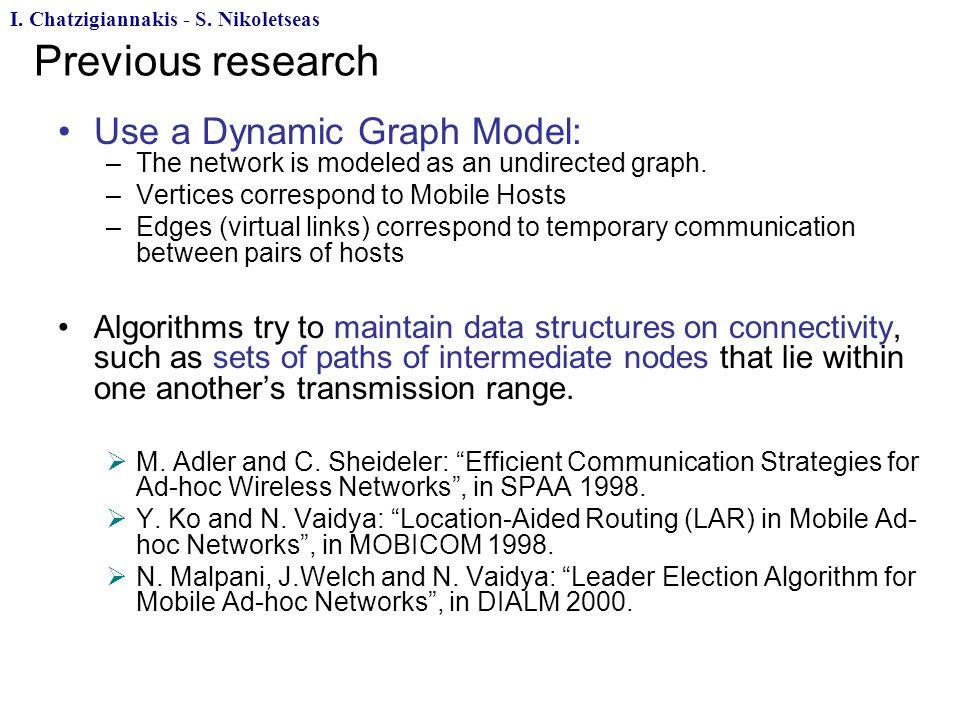 Previous research Use a Dynamic Graph Model: –The network is modeled as an undirected graph.
