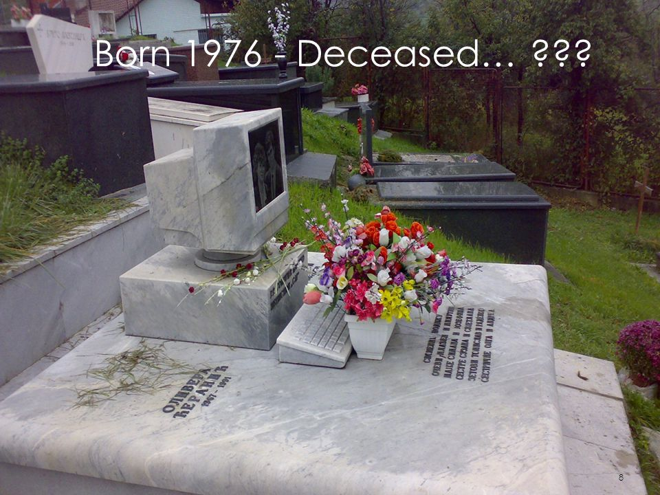 8 Born 1976 - Deceased… ???