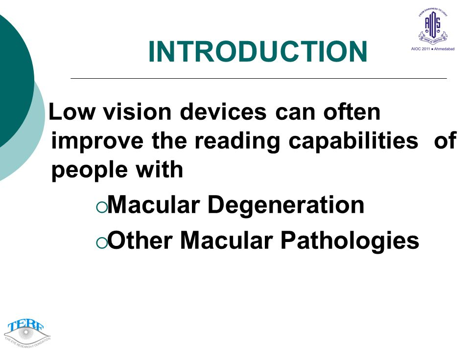 INTRODUCTION Low vision devices can often improve the reading capabilities of people with Macular Degeneration Other Macular Pathologies