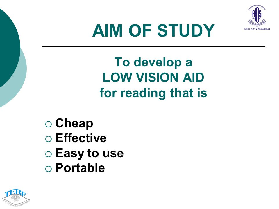 AIM OF STUDY To develop a LOW VISION AID for reading that is Cheap Effective Easy to use Portable