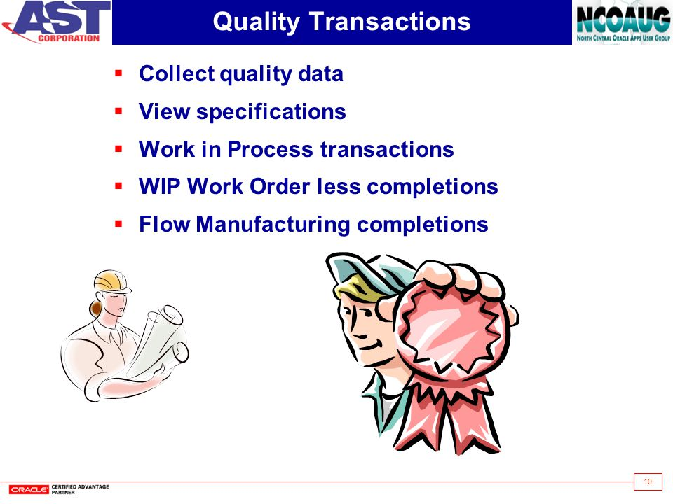 10 Quality Transactions Collect quality data View specifications Work in Process transactions WIP Work Order less completions Flow Manufacturing compl