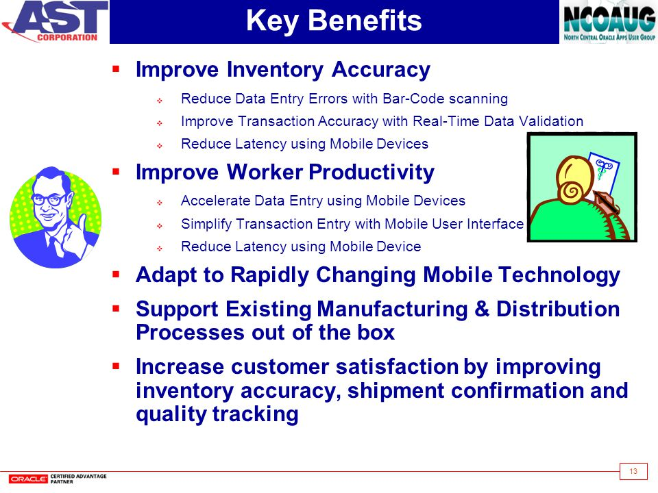 13 Key Benefits Improve Inventory Accuracy Reduce Data Entry Errors with Bar-Code scanning Improve Transaction Accuracy with Real-Time Data Validation