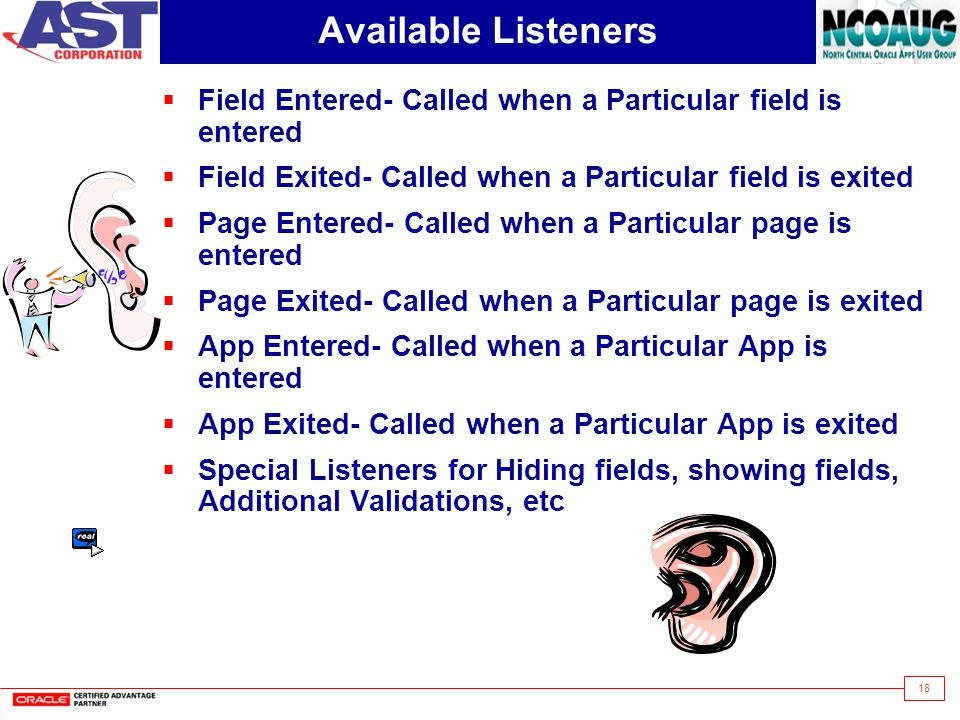18 Available Listeners Field Entered- Called when a Particular field is entered Field Exited- Called when a Particular field is exited Page Entered- C