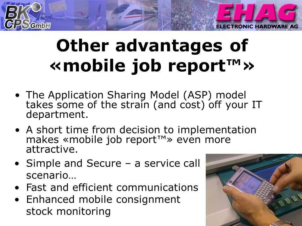 Other advantages of «mobile job report» The Application Sharing Model (ASP) model takes some of the strain (and cost) off your IT department. A short