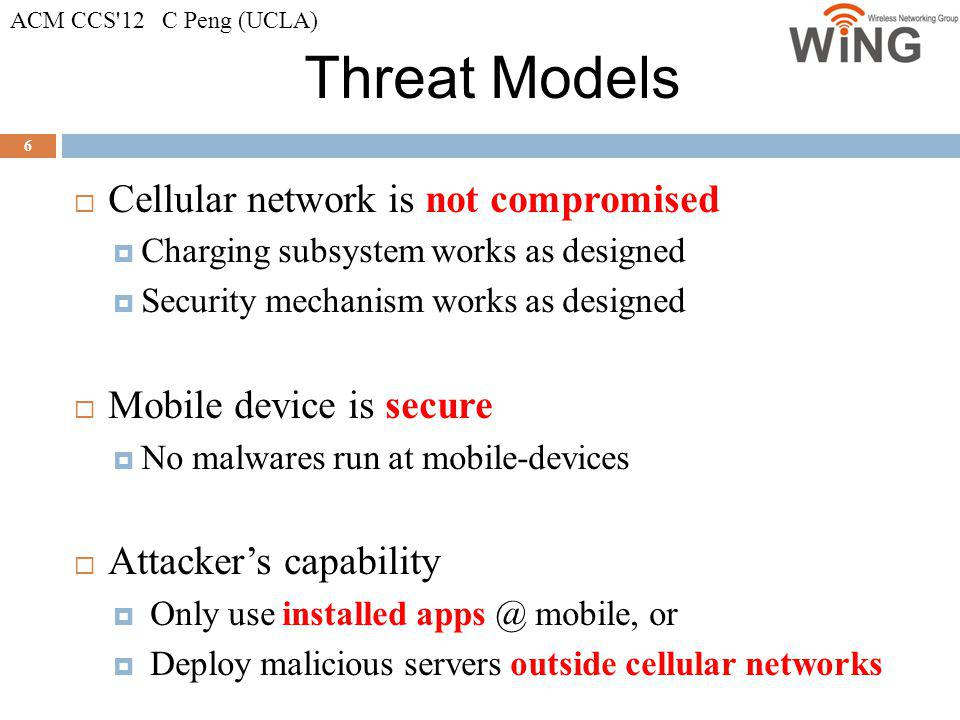 Threat Models 6 Cellular network is not compromised Charging subsystem works as designed Security mechanism works as designed Mobile device is secure