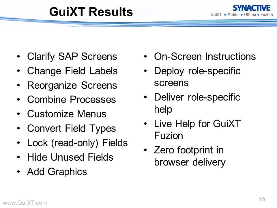 www.GuiXT.com GuiXT Mobile Offline Fuzion 10 GuiXT Results Clarify SAP Screens Change Field Labels Reorganize Screens Combine Processes Customize Menu
