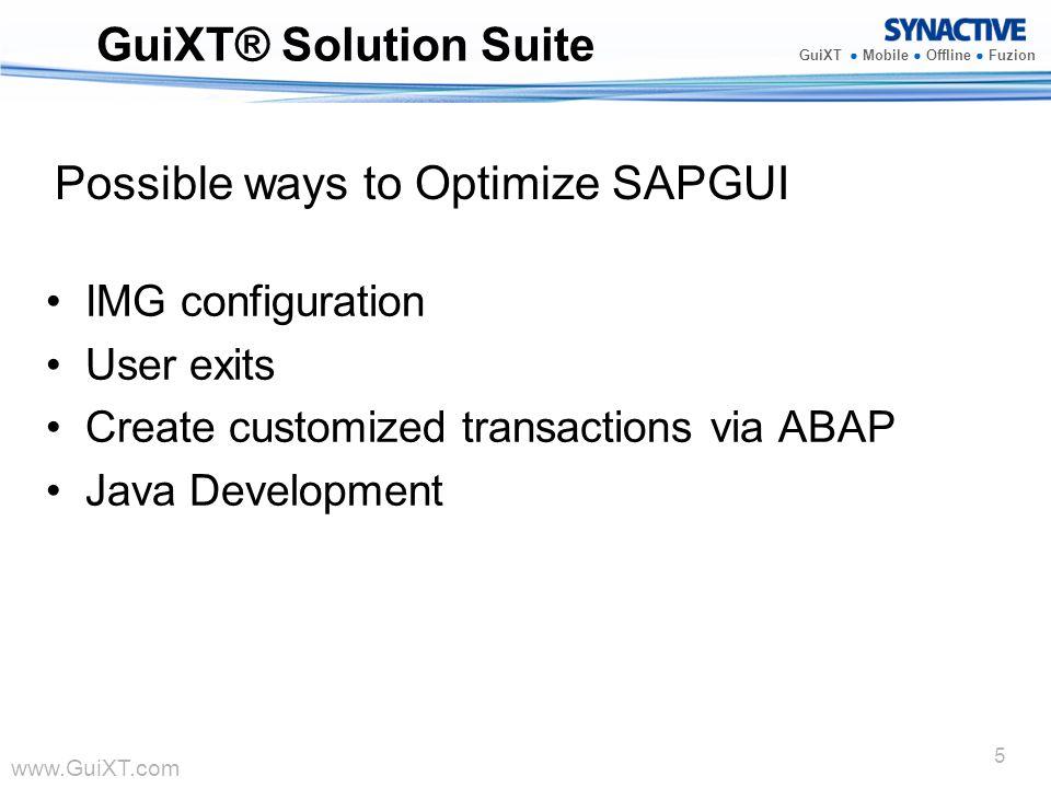 www.GuiXT.com GuiXT Mobile Offline Fuzion 5 GuiXT® Solution Suite IMG configuration User exits Create customized transactions via ABAP Java Developmen