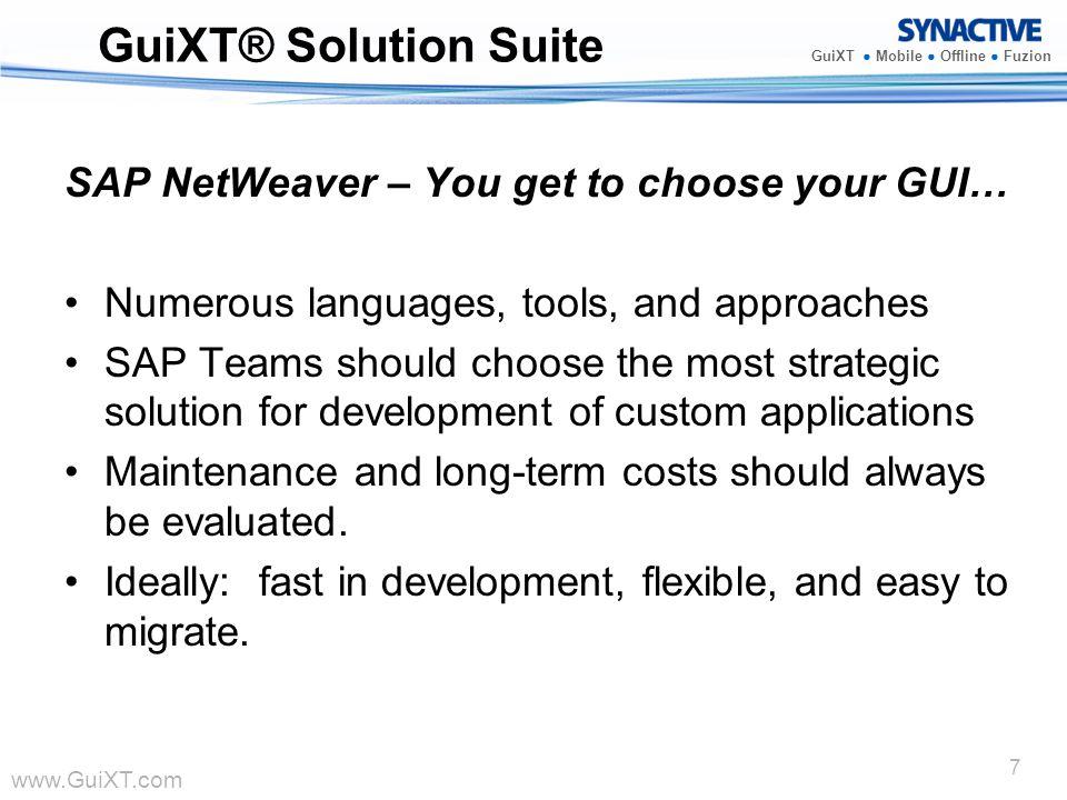www.GuiXT.com GuiXT Mobile Offline Fuzion 7 GuiXT® Solution Suite SAP NetWeaver – You get to choose your GUI… Numerous languages, tools, and approache