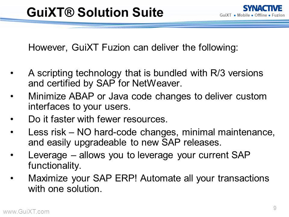 www.GuiXT.com GuiXT Mobile Offline Fuzion 9 GuiXT® Solution Suite However, GuiXT Fuzion can deliver the following: A scripting technology that is bund