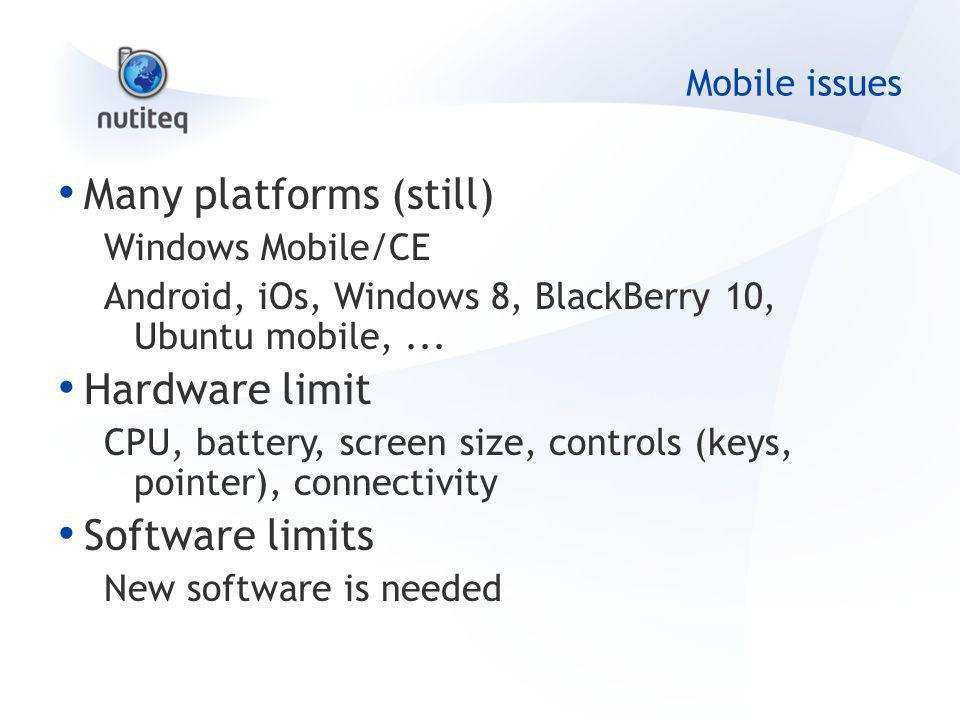 Mobile issues Many platforms (still) Windows Mobile/CE Android, iOs, Windows 8, BlackBerry 10, Ubuntu mobile,... Hardware limit CPU, battery, screen s