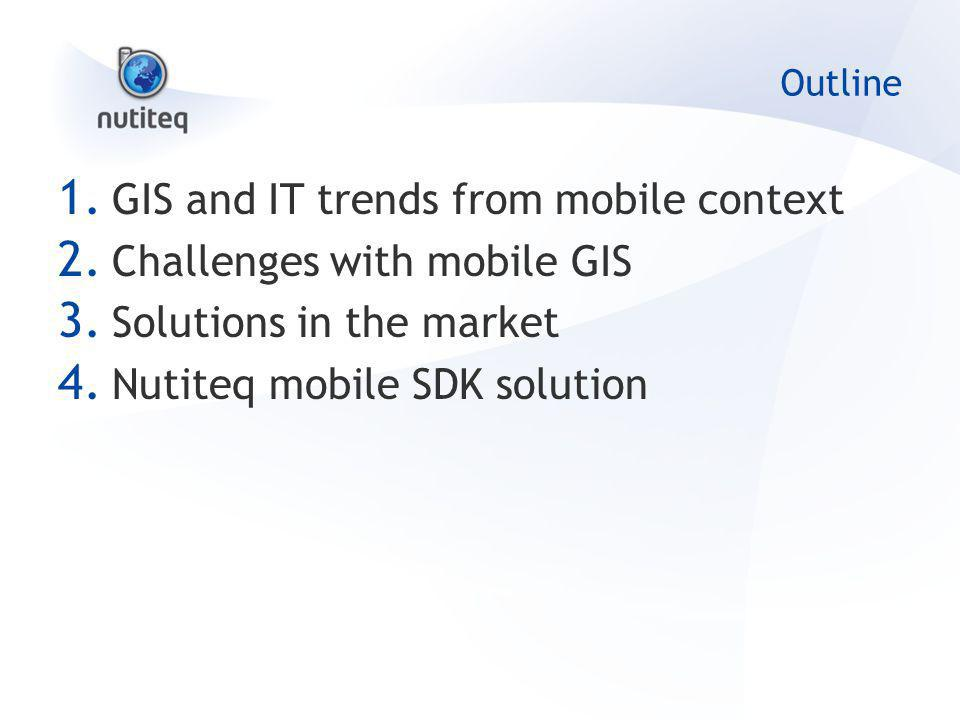 Outline 1. GIS and IT trends from mobile context 2.