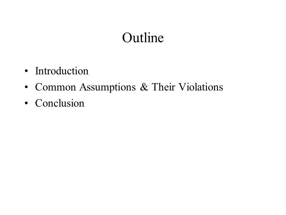 Outline Introduction Common Assumptions & Their Violations Conclusion