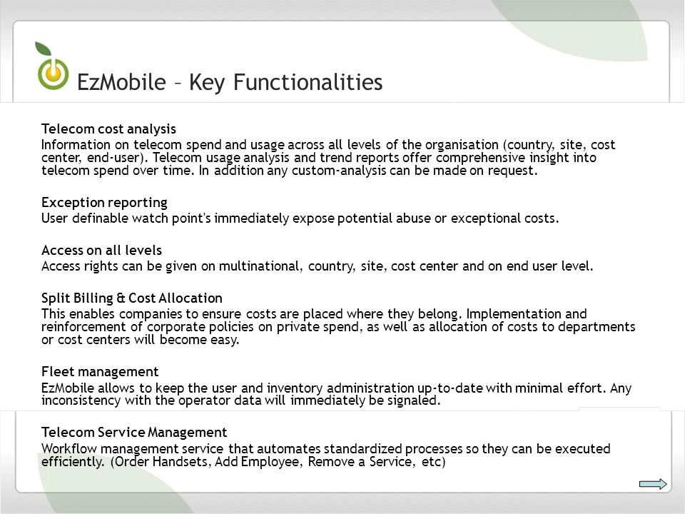 EzMobile – Key Functionalities Telecom cost analysis Information on telecom spend and usage across all levels of the organisation (country, site, cost center, end-user).