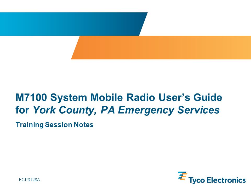 ECP3128A M7100 System Mobile Radio Users Guide for York County, PA Emergency Services Training Session Notes
