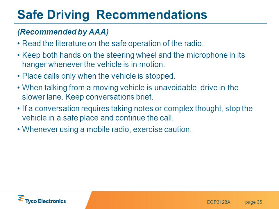 ECP3128Apage 35 Safe Driving Recommendations (Recommended by AAA) Read the literature on the safe operation of the radio. Keep both hands on the steer