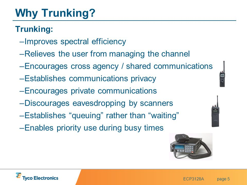 ECP3128Apage 5 Why Trunking? Trunking: –Improves spectral efficiency –Relieves the user from managing the channel –Encourages cross agency / shared co