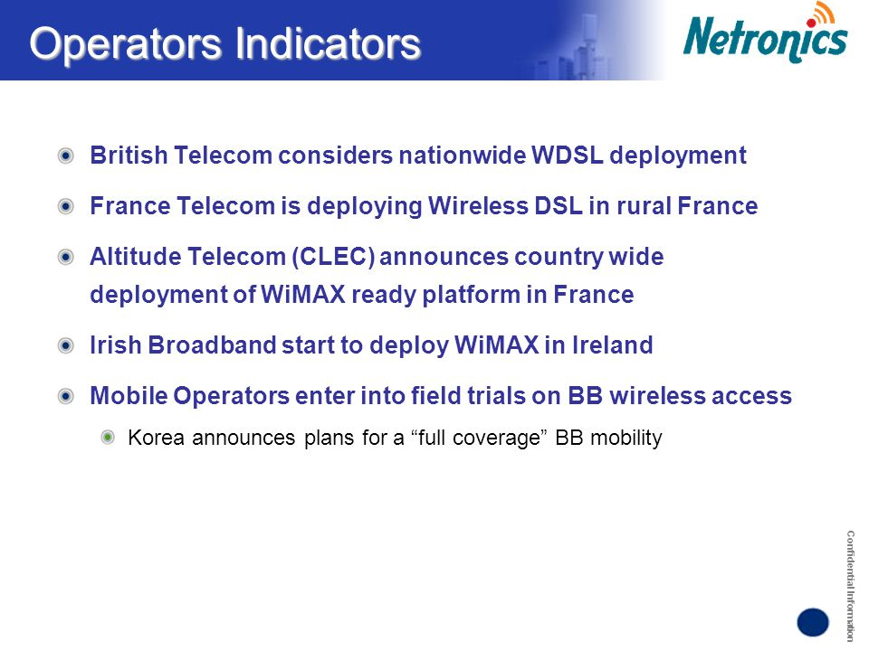 Confidential Information Operators Indicators British Telecom considers nationwide WDSL deployment France Telecom is deploying Wireless DSL in rural F