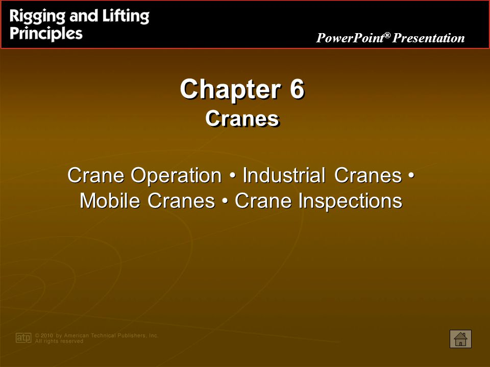 PowerPoint ® Presentation Chapter 6 Cranes Crane Operation Industrial Cranes Mobile Cranes Crane Inspections